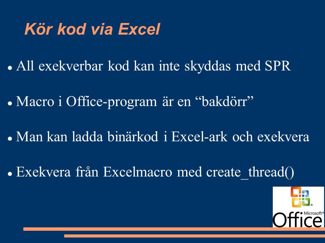 Kör kod via Excel All exekverbar kod kan inte skyddas med SPR Macro i Office-program är en bakdörr Man kan ladda binärkod i Excel-ark och exekvera Exekvera från Excelmacro med create_thread()