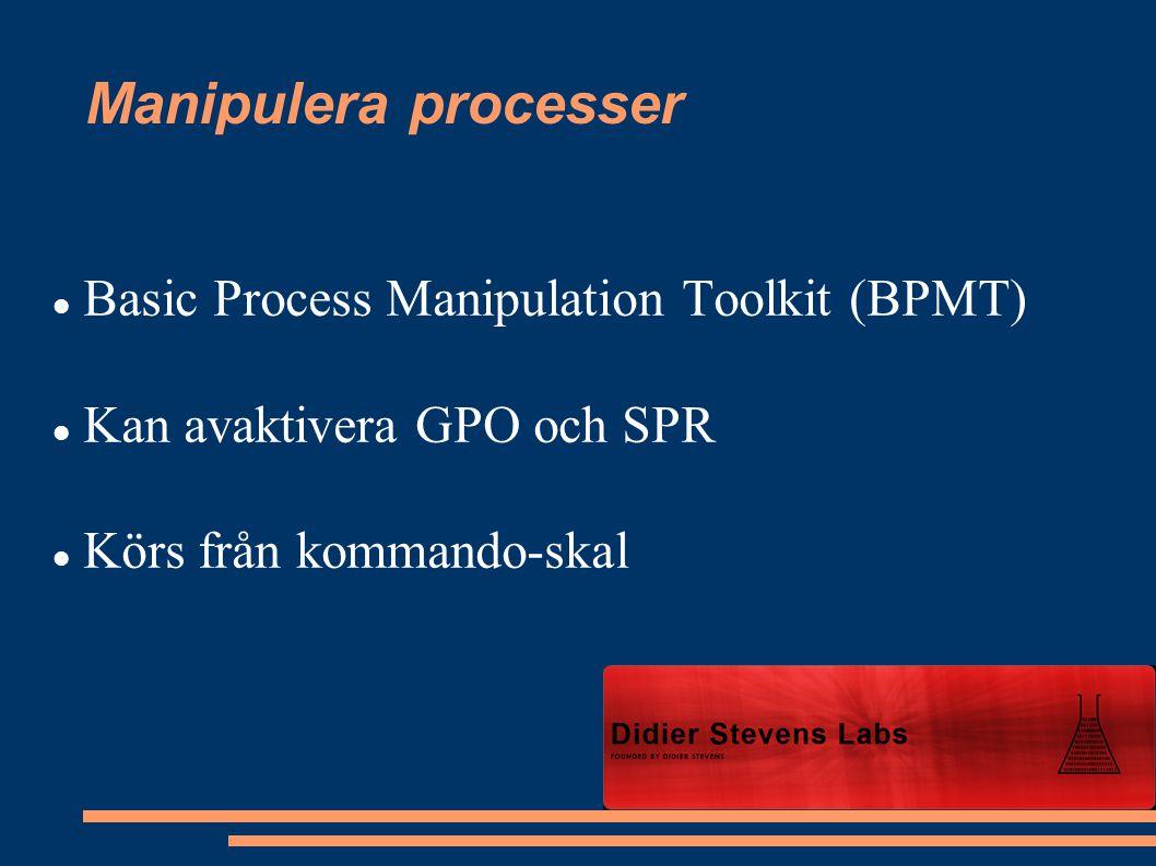 Manipulera processer Basic Process Manipulation Toolkit (BPMT) Kan avaktivera GPO och SPR Körs från kommando-skal
