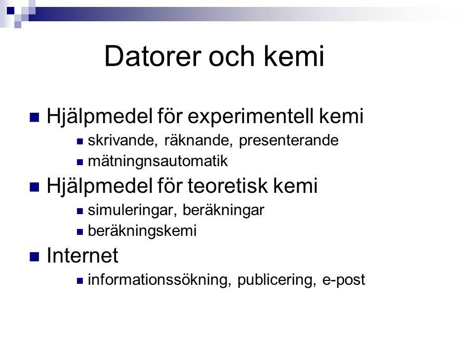 Datorer och kemi Hjälpmedel för experimentell kemi skrivande, räknande, presenterande mätningnsautomatik Hjälpmedel för teoretisk kemi simuleringar, b