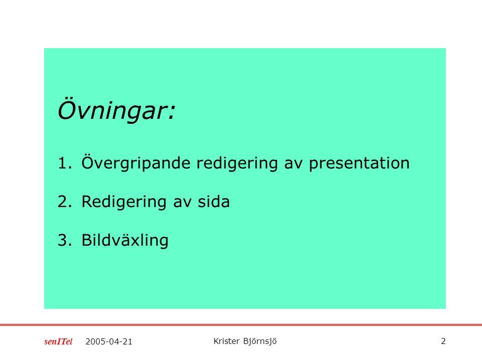 Krister Björnsjö 1 2005-04-21 senITel Några övningar med Powerpoint