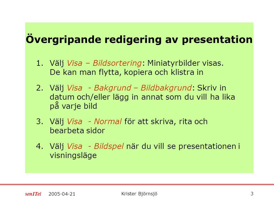 Krister Björnsjö 2 2005-04-21 senITel Övningar: 1.Övergripande redigering av presentation 2.Redigering av sida 3.Bildväxling