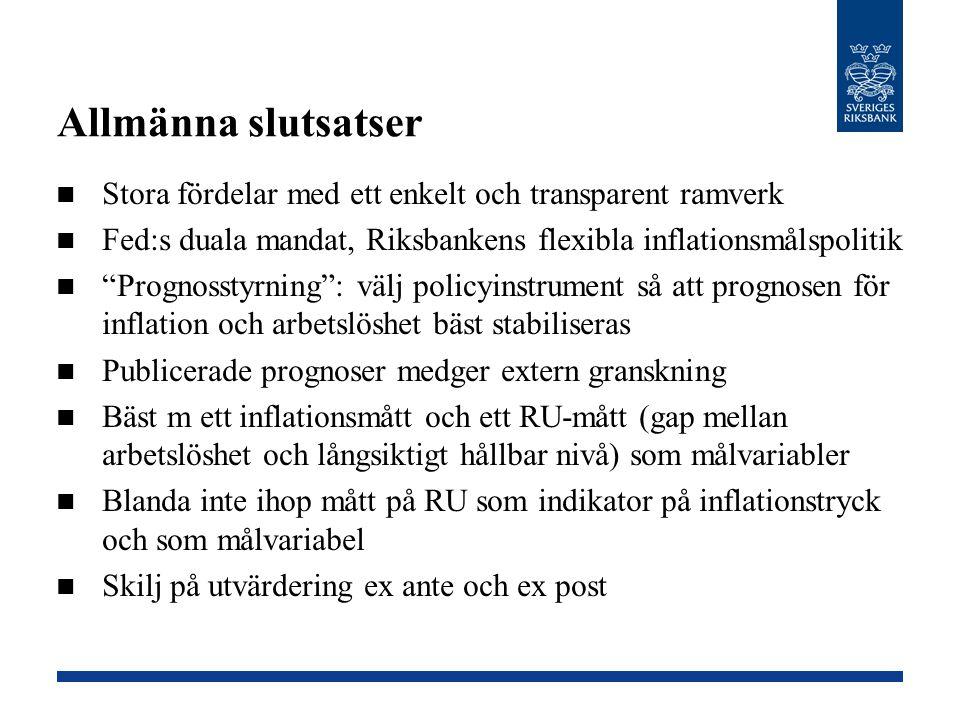 """Allmänna slutsatser Stora fördelar med ett enkelt och transparent ramverk Fed:s duala mandat, Riksbankens flexibla inflationsmålspolitik """"Prognosstyrn"""