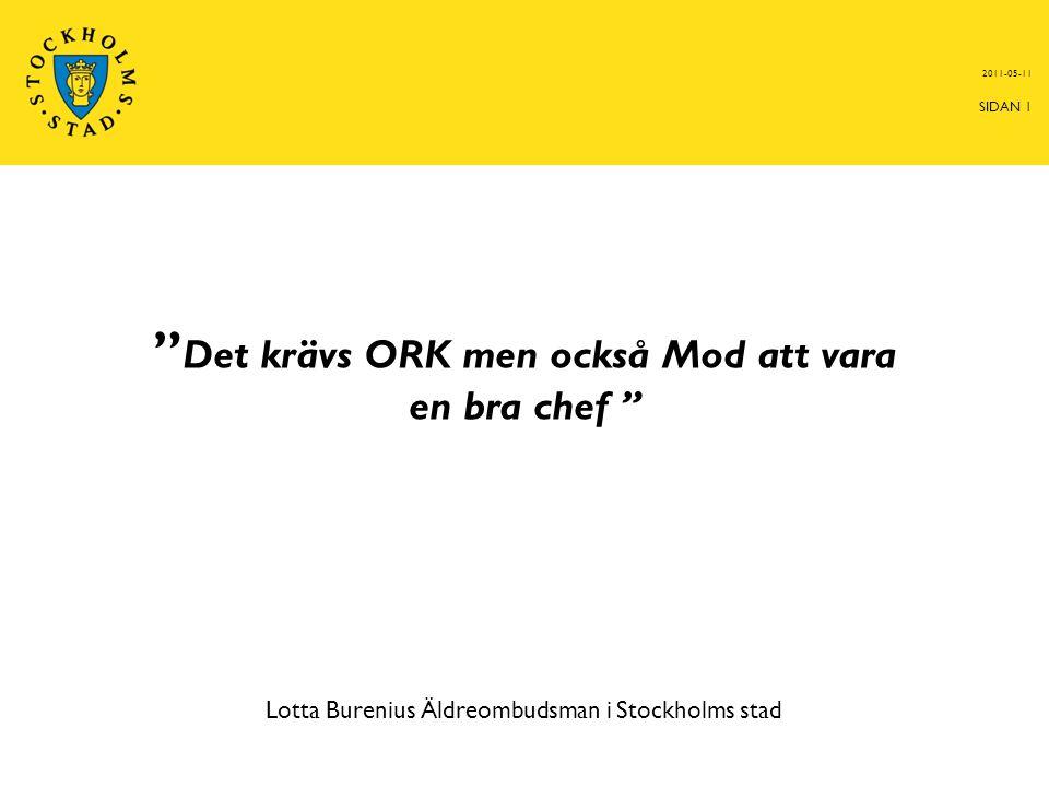 Det krävs ORK men också Mod att vara en bra chef Lotta Burenius Äldreombudsman i Stockholms stad 2011-05-11 SIDAN 1