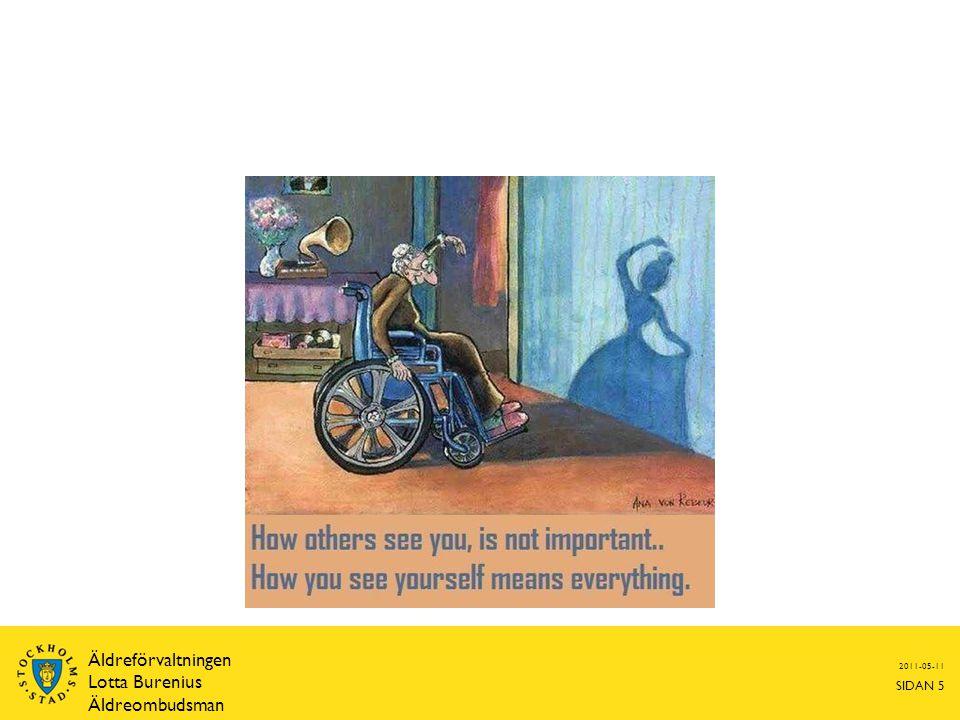 Tillit och trygghet Känslan av sammanhang – grunden för vår hälsa och överlevnad  Jag vet = Begriplighet  Jag kan eller kan lita på = Hanterbarhet  Jag vill.....det är någon mening.....= Meningsfullhet 2011-05-11 SIDAN 6 Äldreförvaltningen Lotta Burenius Äldreombudsman