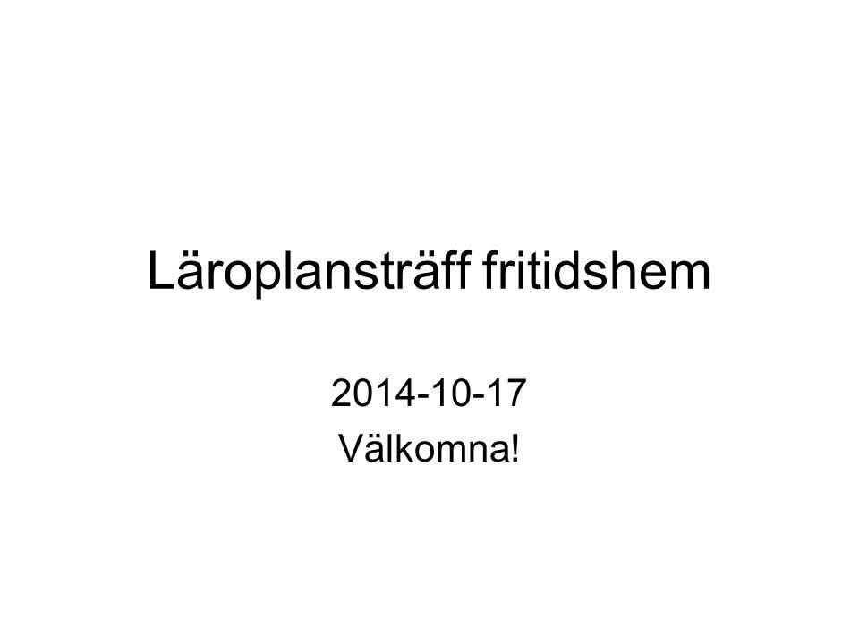 Läroplansträff fritidshem 2014-10-17 Välkomna!