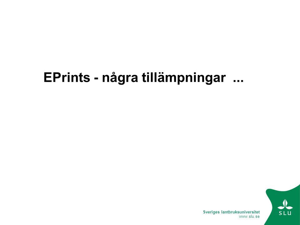 Sveriges lantbruksuniversitet www.slu.se EPrints - några tillämpningar...