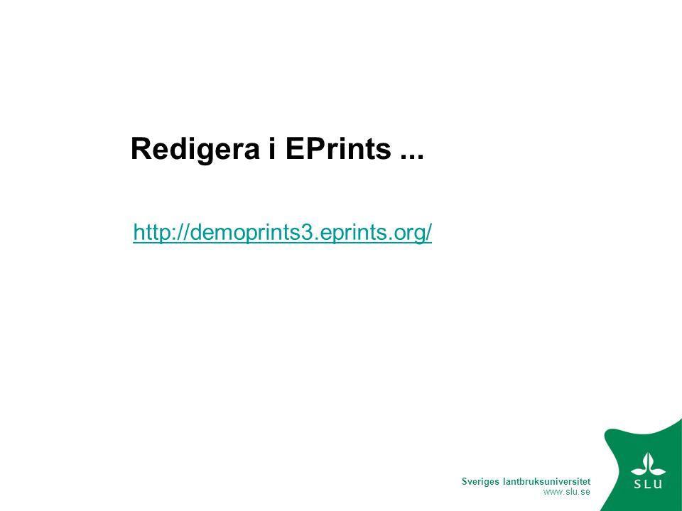 Sveriges lantbruksuniversitet www.slu.se Redigera i EPrints... http://demoprints3.eprints.org/