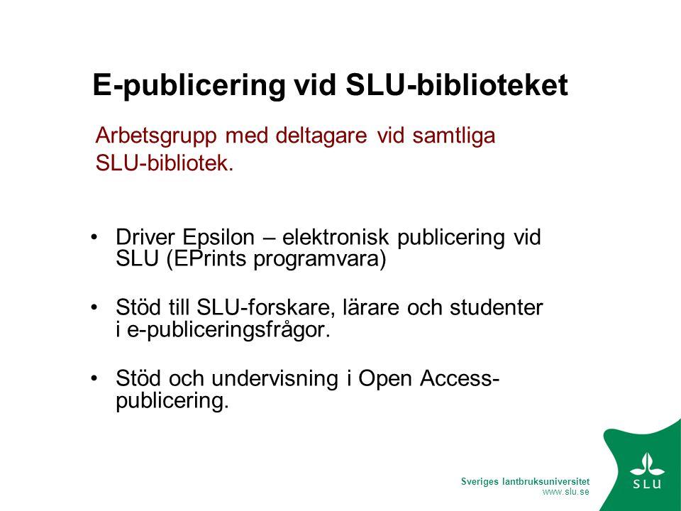 Sveriges lantbruksuniversitet www.slu.se E-publicering vid SLU-biblioteket Driver Epsilon – elektronisk publicering vid SLU (EPrints programvara) Stöd till SLU-forskare, lärare och studenter i e-publiceringsfrågor.
