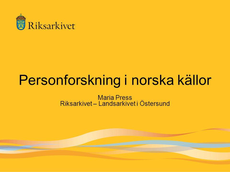 Personforskning i norska källor Maria Press Riksarkivet – Landsarkivet i Östersund