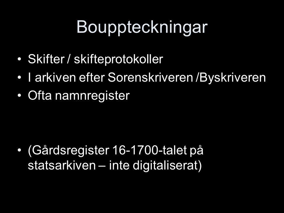 Bouppteckningar Skifter / skifteprotokoller I arkiven efter Sorenskriveren /Byskriveren Ofta namnregister (Gårdsregister 16-1700-talet på statsarkiven – inte digitaliserat)