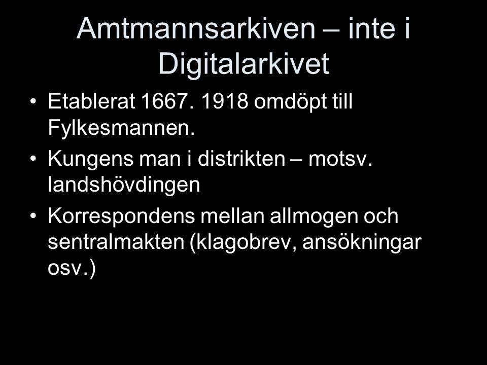 Amtmannsarkiven – inte i Digitalarkivet Etablerat 1667.