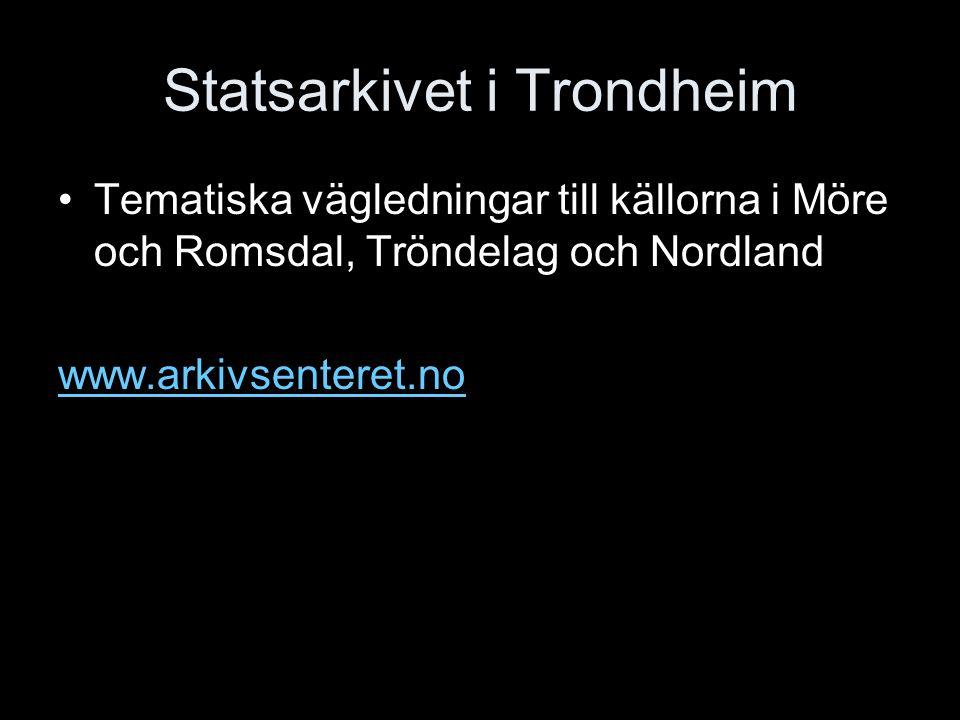 Statsarkivet i Trondheim Tematiska vägledningar till källorna i Möre och Romsdal, Tröndelag och Nordland www.arkivsenteret.no