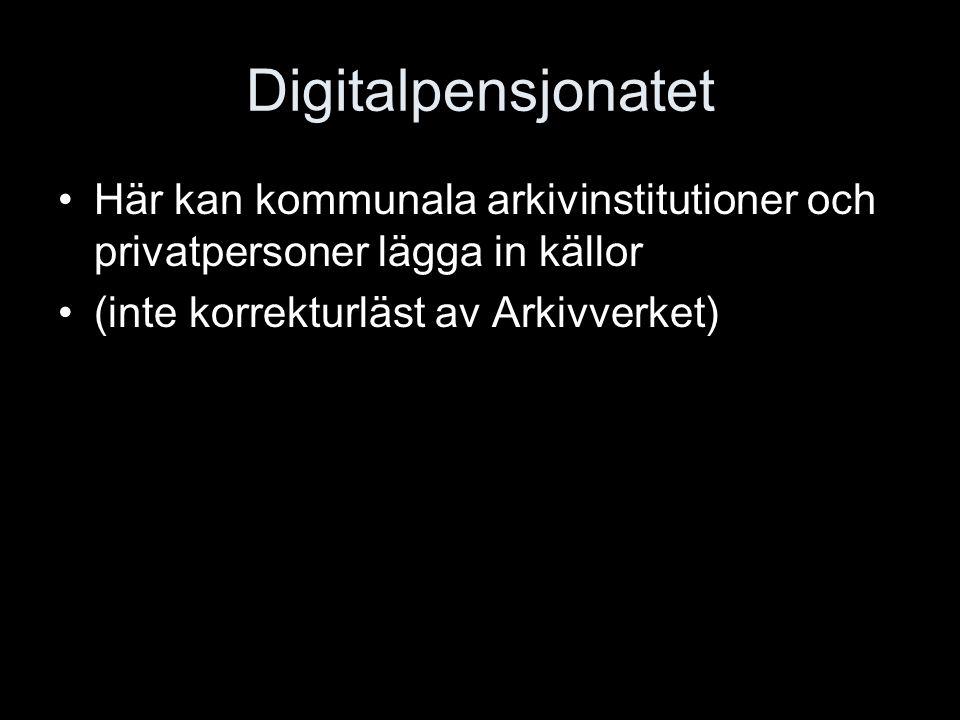 Digitalpensjonatet Här kan kommunala arkivinstitutioner och privatpersoner lägga in källor (inte korrekturläst av Arkivverket)
