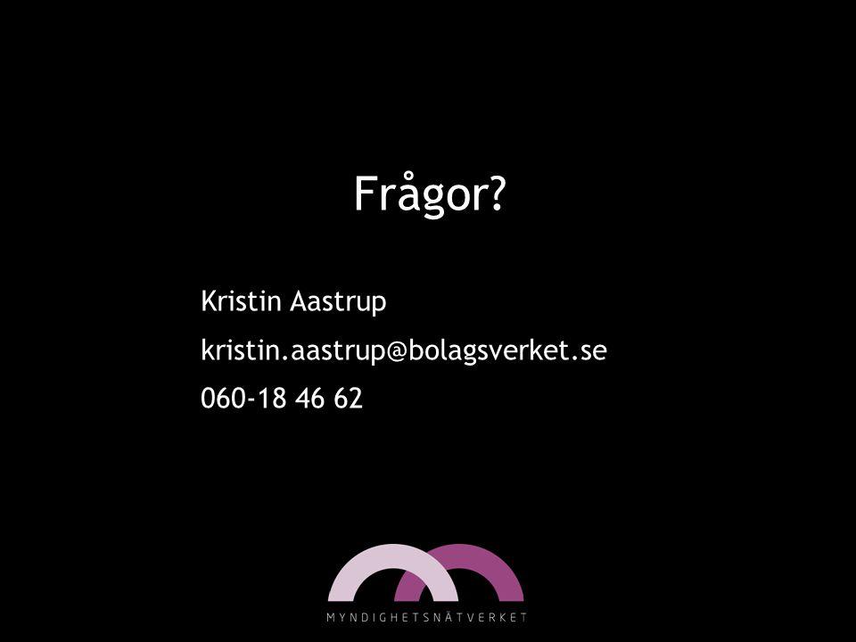 Frågor? Kristin Aastrup kristin.aastrup@bolagsverket.se 060-18 46 62