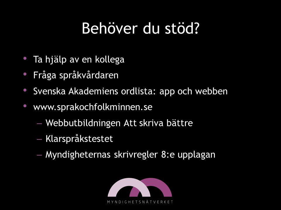 Behöver du stöd? Ta hjälp av en kollega Fråga språkvårdaren Svenska Akademiens ordlista: app och webben www.sprakochfolkminnen.se – Webbutbildningen A
