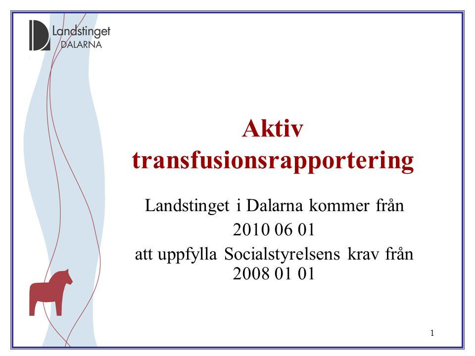1 Aktiv transfusionsrapportering Landstinget i Dalarna kommer från 2010 06 01 att uppfylla Socialstyrelsens krav från 2008 01 01