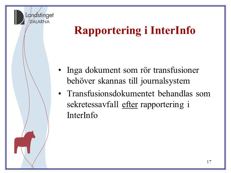 17 Rapportering i InterInfo Inga dokument som rör transfusioner behöver skannas till journalsystem Transfusionsdokumentet behandlas som sekretessavfal