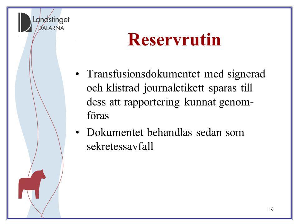 19 Reservrutin Transfusionsdokumentet med signerad och klistrad journaletikett sparas till dess att rapportering kunnat genom- föras Dokumentet behand