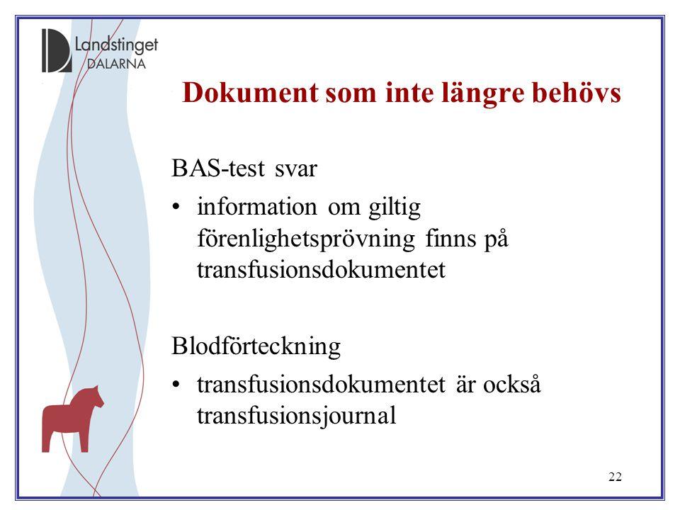22 Dokument som inte längre behövs BAS-test svar information om giltig förenlighetsprövning finns på transfusionsdokumentet Blodförteckning transfusio