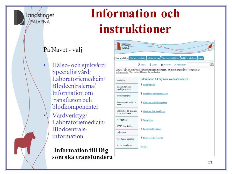 23 Information och instruktioner På Navet - välj Hälso- och sjukvård/ Specialistvård/ Laboratoriemedicin/ Blodcentralerna/ Information om transfusion