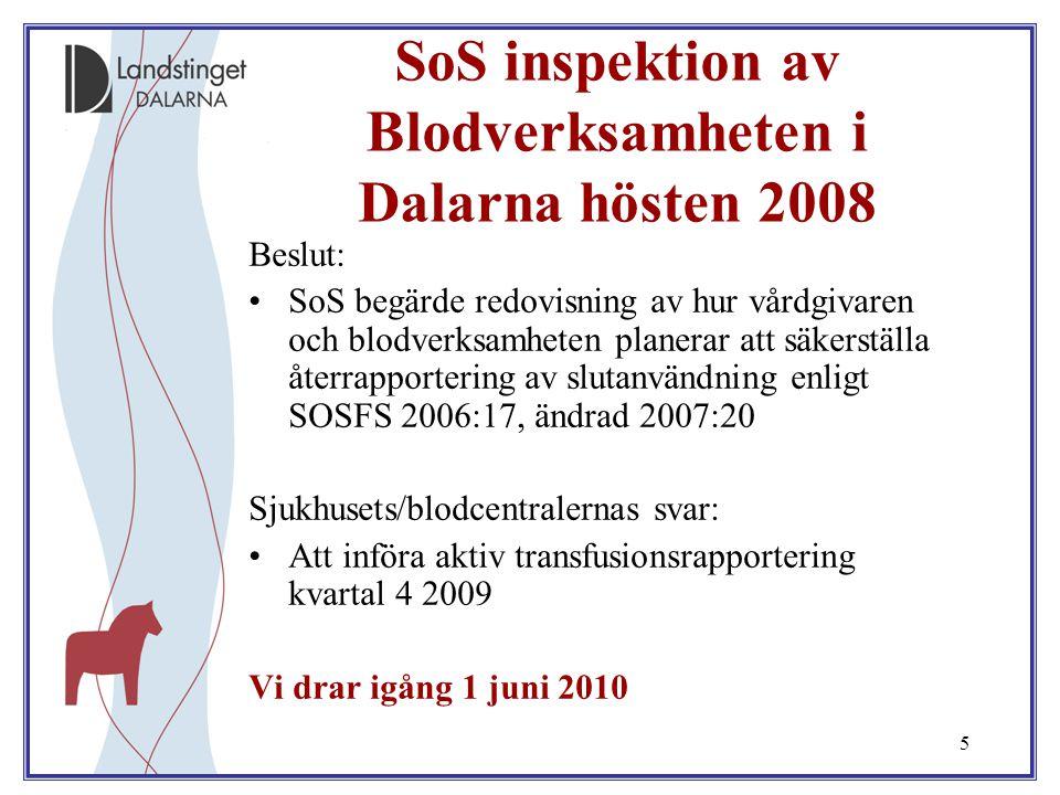5 SoS inspektion av Blodverksamheten i Dalarna hösten 2008 Beslut: SoS begärde redovisning av hur vårdgivaren och blodverksamheten planerar att säkers