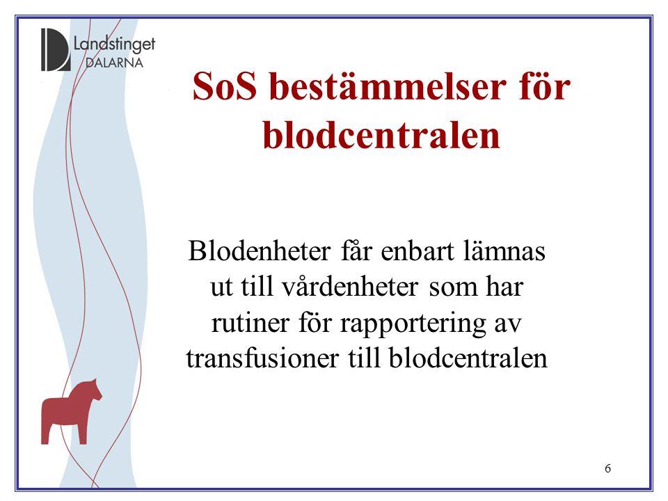 6 SoS bestämmelser för blodcentralen Blodenheter får enbart lämnas ut till vårdenheter som har rutiner för rapportering av transfusioner till blodcent