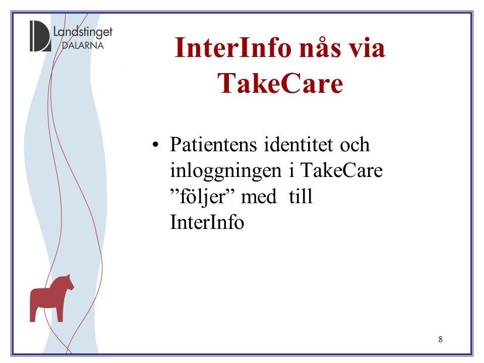 """8 InterInfo nås via TakeCare Patientens identitet och inloggningen i TakeCare """"följer"""" med till InterInfo"""