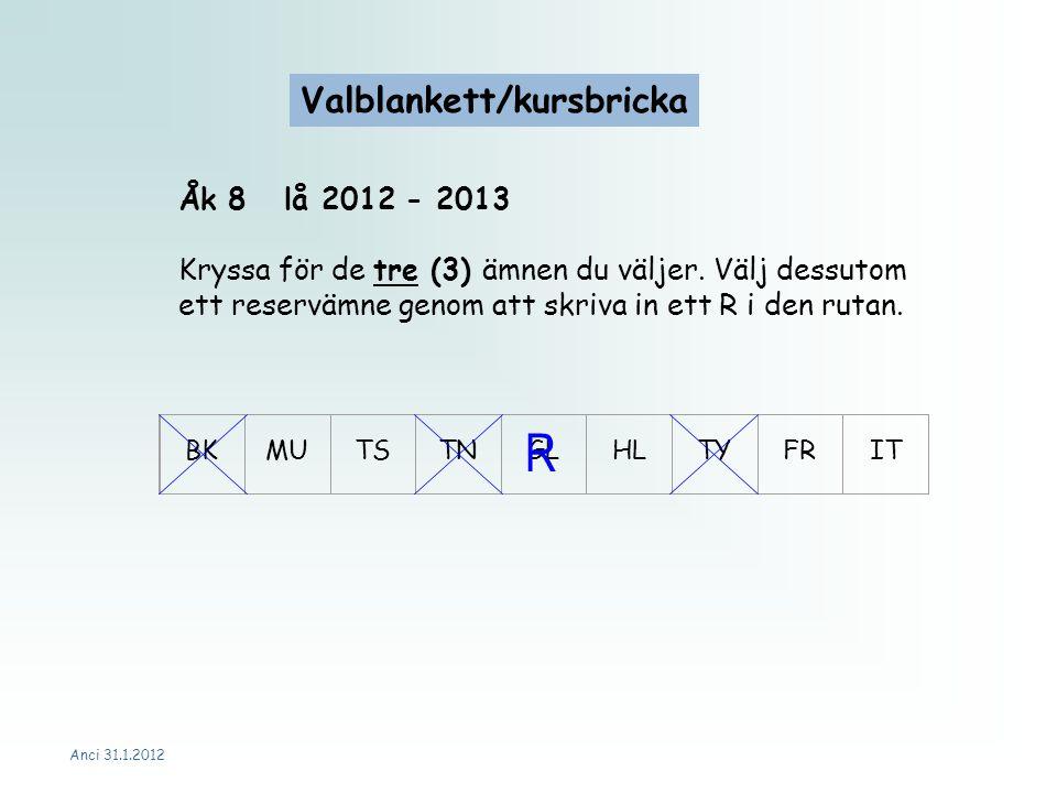 Anci 31.1.2012 Åk 8lå 2012 - 2013 Kryssa för de tre (3) ämnen du väljer.