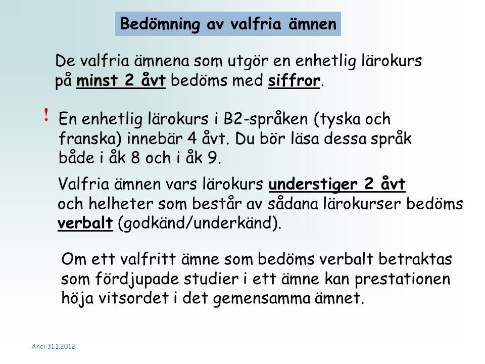 Anci 31.1.2012 Bedömning av valfria ämnen En enhetlig lärokurs i B2-språken (tyska och franska) innebär 4 åvt.