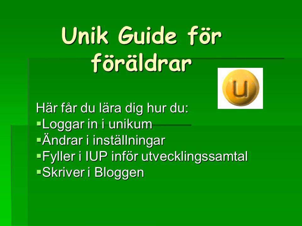 Unik Guide för föräldrar Här får du lära dig hur du:  Loggar in i unikum  Ändrar i inställningar  Fyller i IUP inför utvecklingssamtal  Skriver i