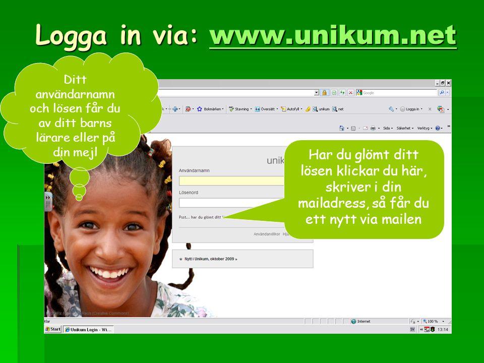 Logga in via: www.unikum.net www.unikum.net Ditt användarnamn och lösen får du av ditt barns lärare eller på din mejl Har du glömt ditt lösen klickar