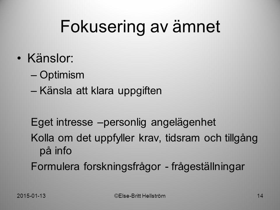 2015-01-13©Else-Britt Hellström14 Fokusering av ämnet Känslor: –Optimism –Känsla att klara uppgiften Eget intresse –personlig angelägenhet Kolla om de