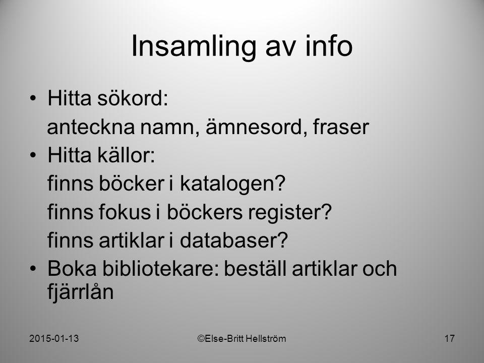 2015-01-13©Else-Britt Hellström17 Insamling av info Hitta sökord: anteckna namn, ämnesord, fraser Hitta källor: finns böcker i katalogen? finns fokus