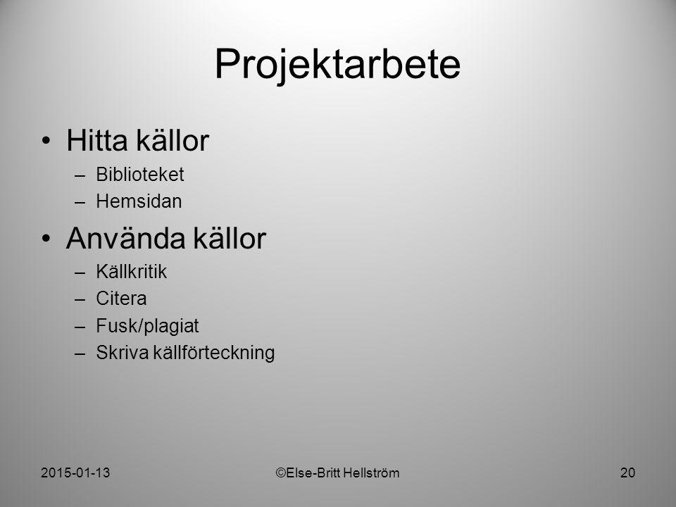 2015-01-13©Else-Britt Hellström20 Projektarbete Hitta källor –Biblioteket –Hemsidan Använda källor –Källkritik –Citera –Fusk/plagiat –Skriva källförte