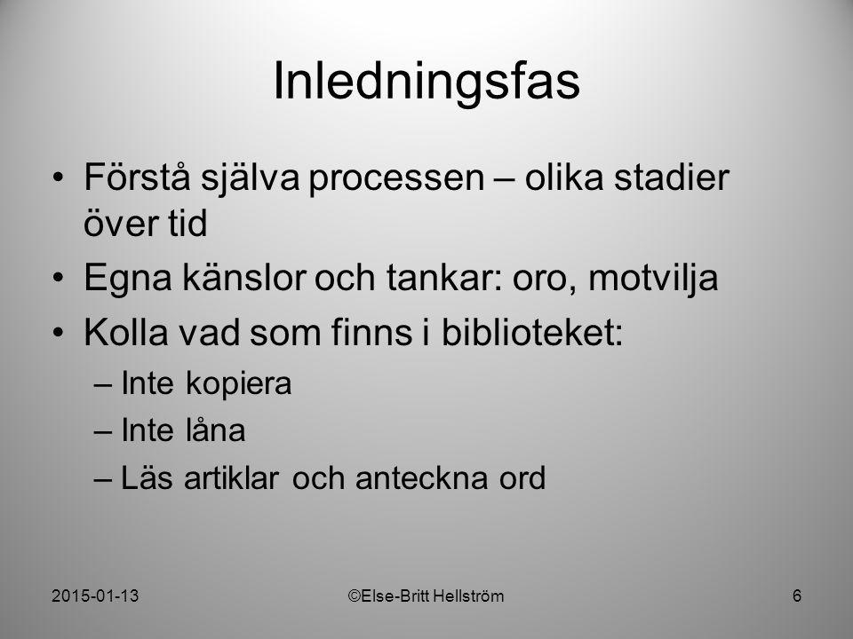 2015-01-13©Else-Britt Hellström17 Insamling av info Hitta sökord: anteckna namn, ämnesord, fraser Hitta källor: finns böcker i katalogen.