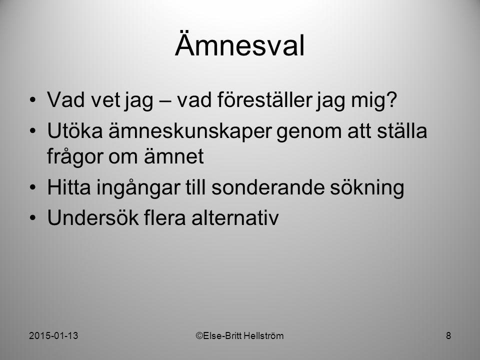 2015-01-13©Else-Britt Hellström9 Ämnesval Sök översiktligt: vad finns.