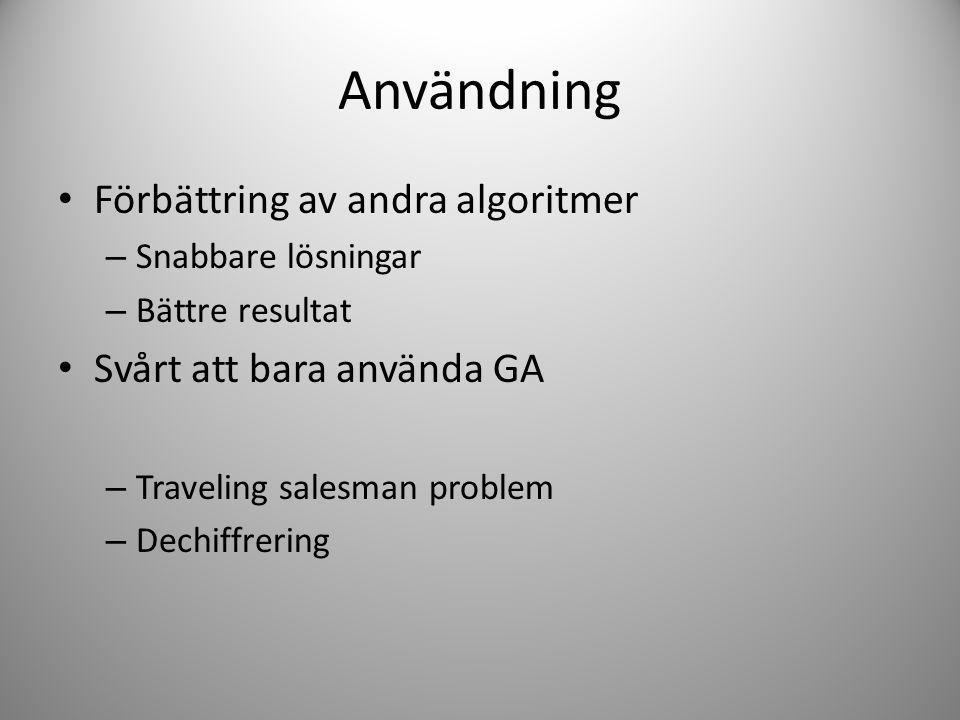 Användning Förbättring av andra algoritmer – Snabbare lösningar – Bättre resultat Svårt att bara använda GA – Traveling salesman problem – Dechiffreri