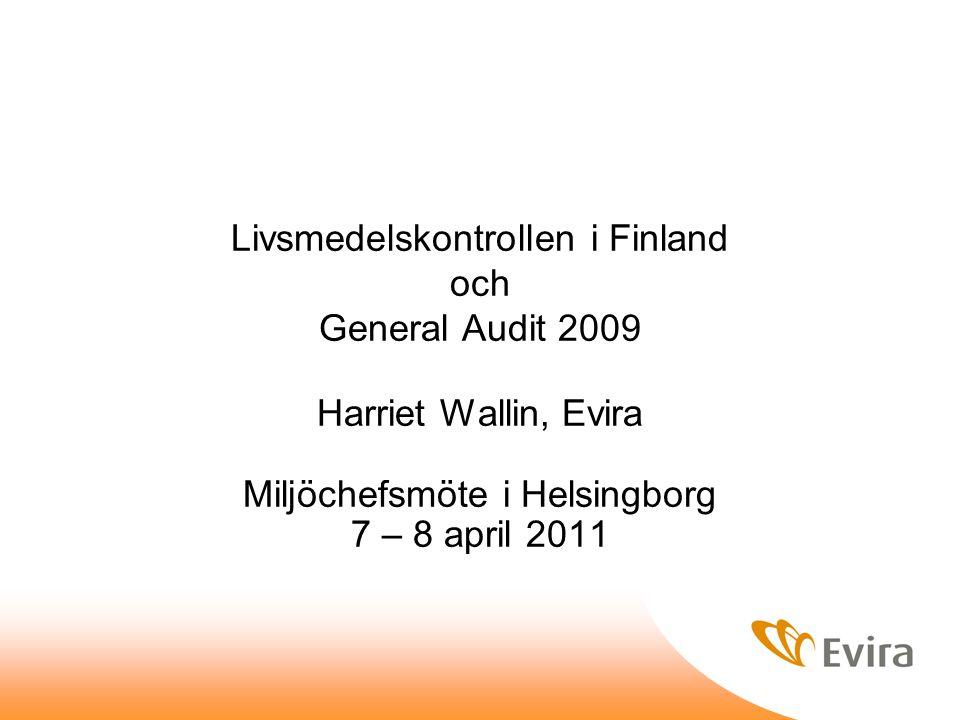 Livsmedelskontrollen i Finland och General Audit 2009 Harriet Wallin, Evira Miljöchefsmöte i Helsingborg 7 – 8 april 2011
