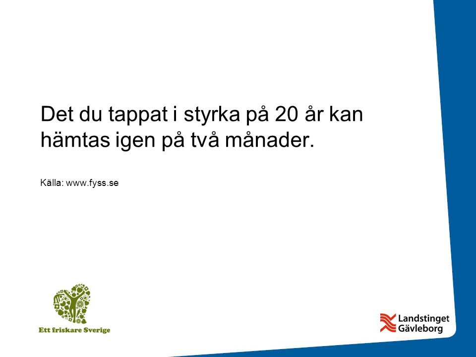 Det du tappat i styrka på 20 år kan hämtas igen på två månader. Källa: www.fyss.se