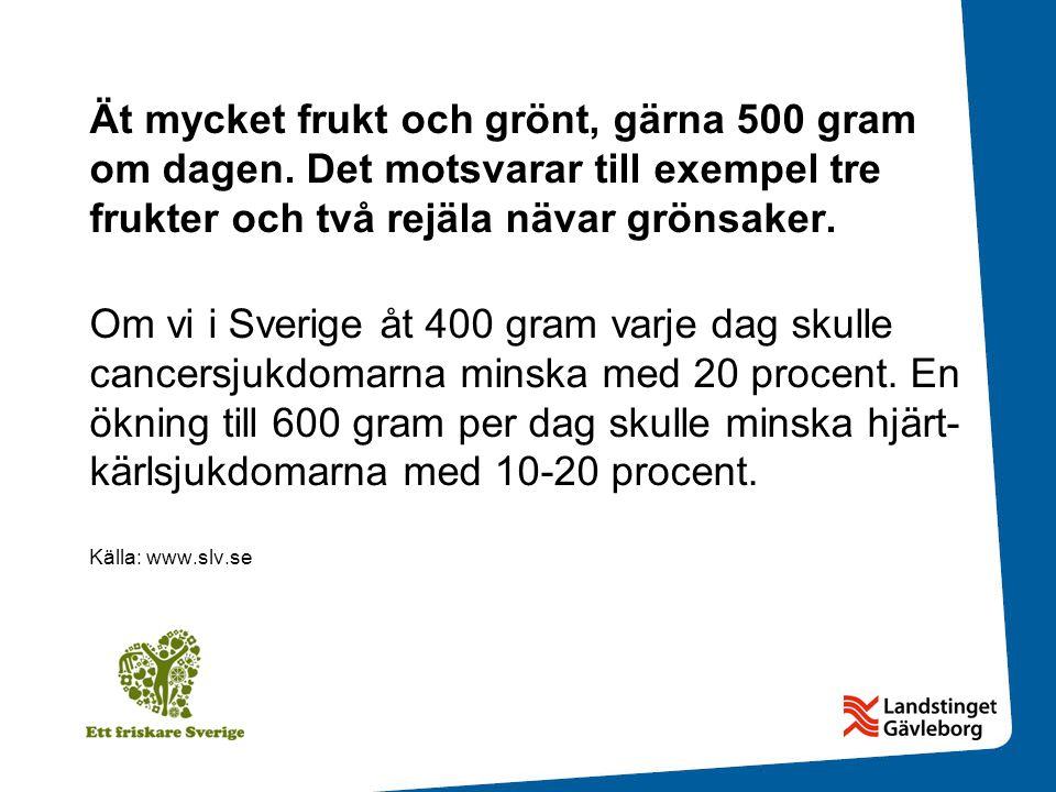 Ät mycket frukt och grönt, gärna 500 gram om dagen.