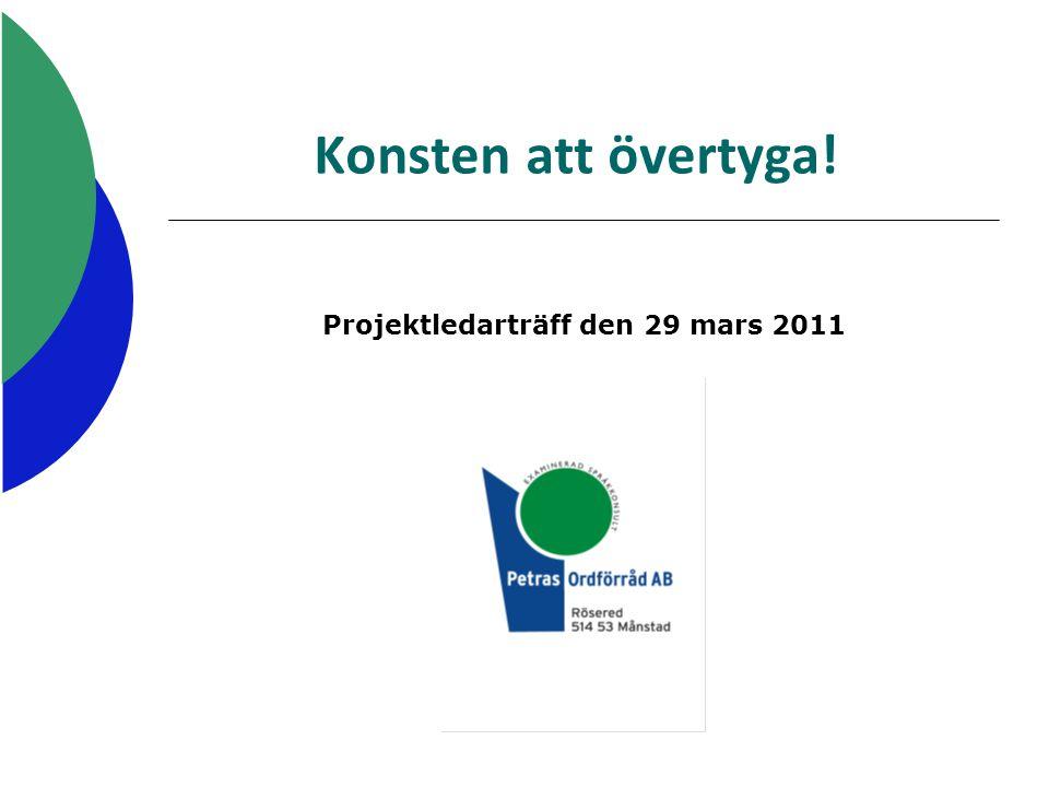 Konsten att övertyga! Projektledarträff den 29 mars 2011