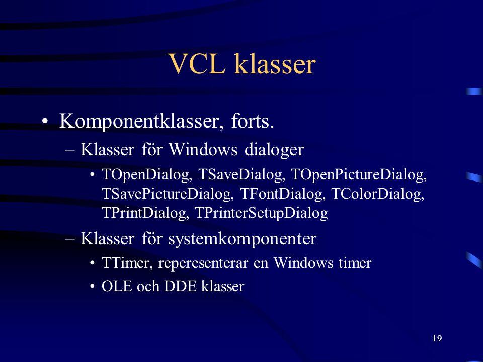 19 VCL klasser Komponentklasser, forts. –Klasser för Windows dialoger TOpenDialog, TSaveDialog, TOpenPictureDialog, TSavePictureDialog, TFontDialog, T