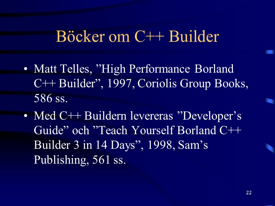 "22 Böcker om C++ Builder Matt Telles, ""High Performance Borland C++ Builder"", 1997, Coriolis Group Books, 586 ss. Med C++ Buildern levereras ""Develope"