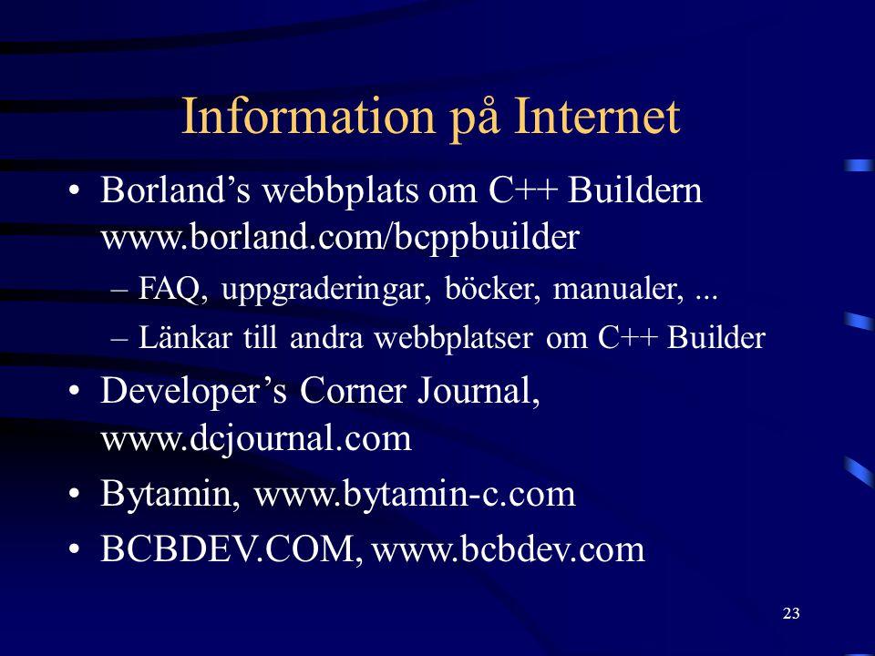 23 Information på Internet Borland's webbplats om C++ Buildern www.borland.com/bcppbuilder –FAQ, uppgraderingar, böcker, manualer,... –Länkar till and