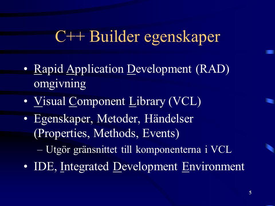 6 C++ Builder IDE Huvudfönstret –Menyer –Komponentpaletten –Verktygsfältet, filhantering, projekt, kompilering o.