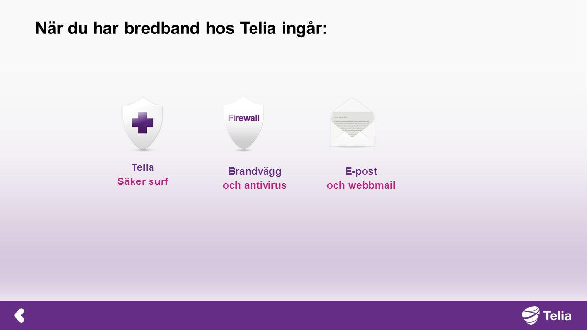 Telia Säker surf E-post och webbmail Brandvägg och antivirus När du har bredband hos Telia ingår: