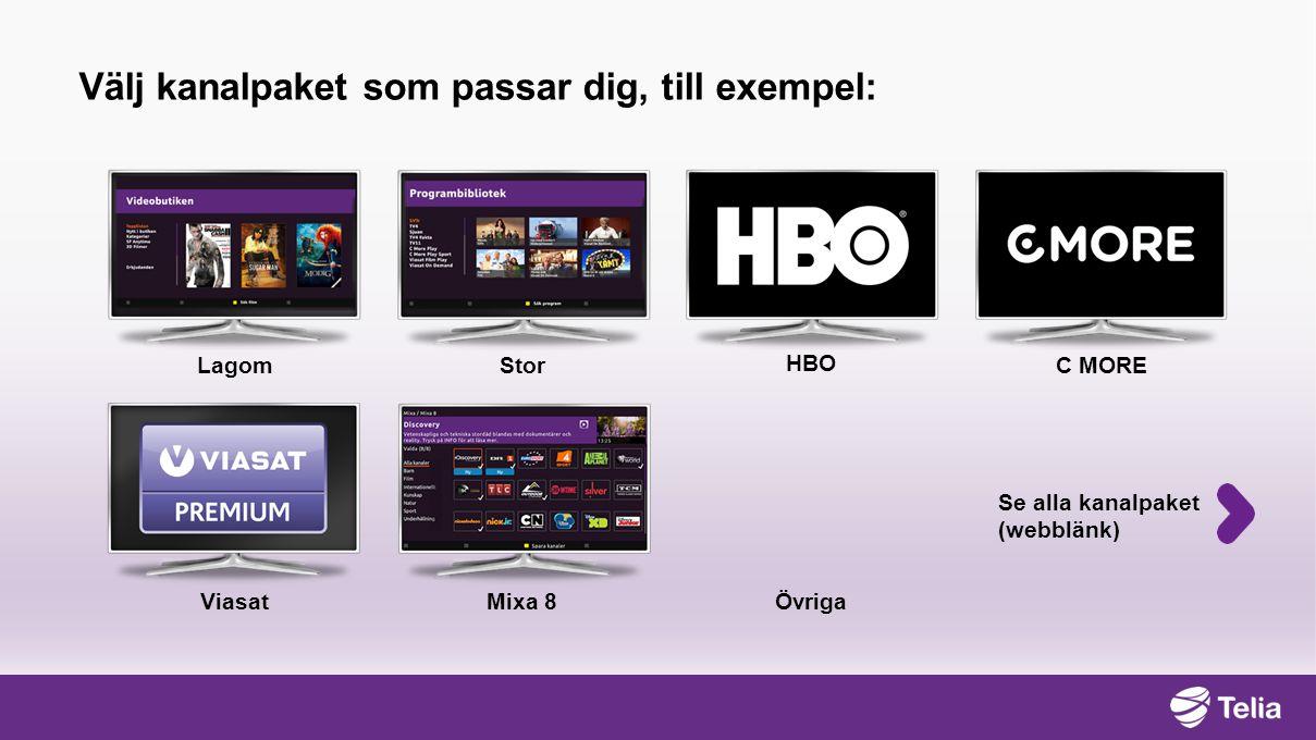 LagomStor HBO C MORE ViasatÖvrigaMixa 8 Välj kanalpaket som passar dig, till exempel: Se alla kanalpaket (webblänk)