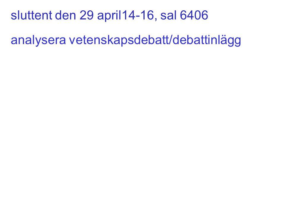 sluttent den 29 april14-16, sal 6406 analysera vetenskapsdebatt/debattinlägg