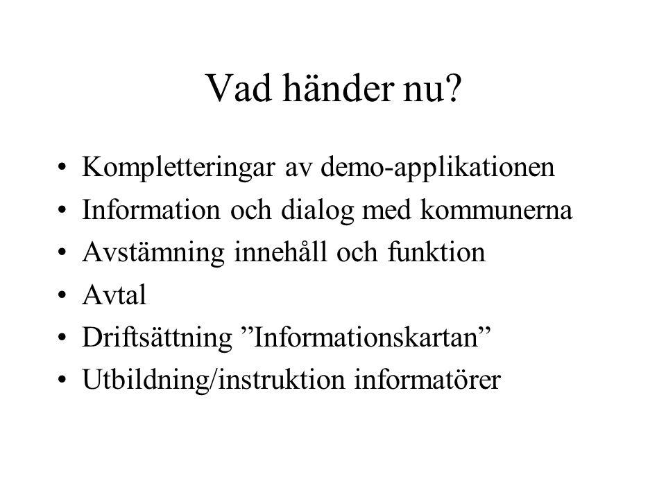 """Vad händer nu? Kompletteringar av demo-applikationen Information och dialog med kommunerna Avstämning innehåll och funktion Avtal Driftsättning """"Infor"""