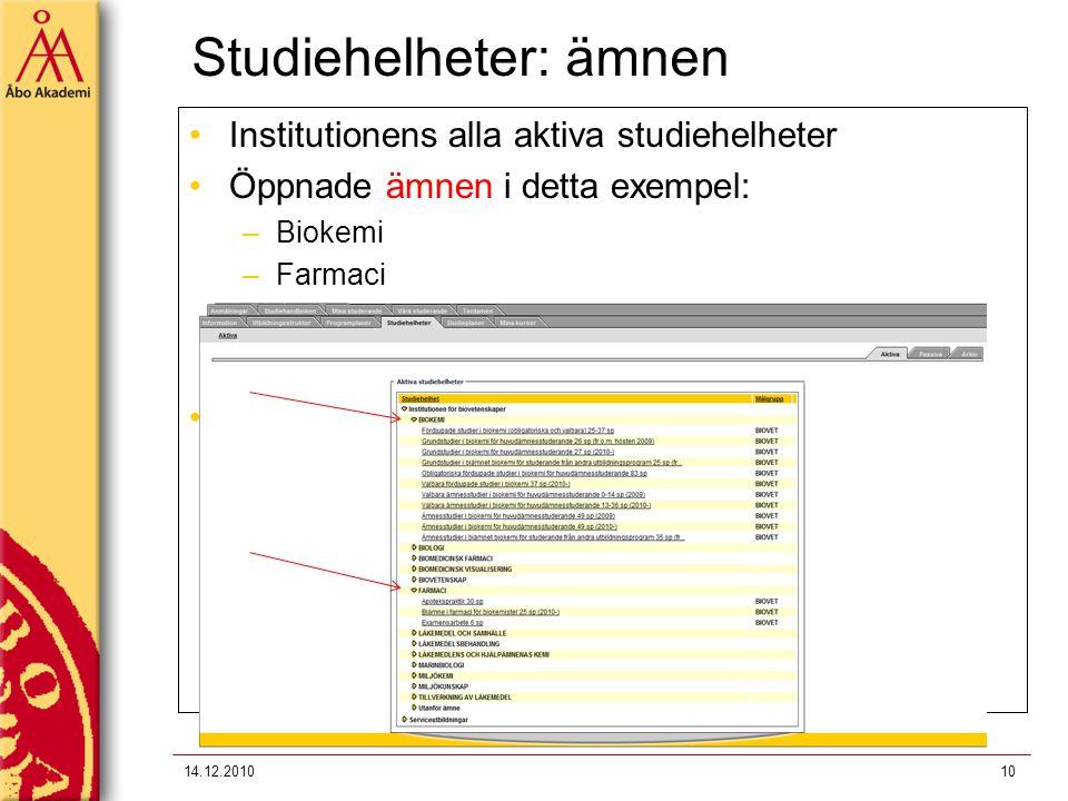 Studiehelheter: ämnen 14.12.201010 Institutionens alla aktiva studiehelheter Öppnade ämnen i detta exempel: –Biokemi –Farmaci Mmm